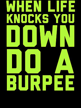 I have been doing a lot of burpees lately!